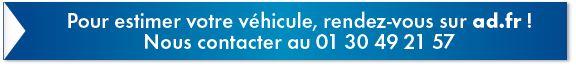Pour estimer votre véhicule, rendez-vous sur ad.fr ! Nous contacter au 01 30 49 21 57